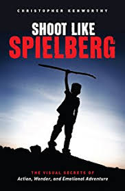 Shoot Like Spielberg The Visual Secrets Of Action Wonder And Emotional Adventure