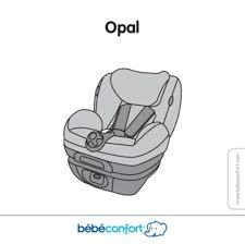 bebe confort siege auto opal mode d emploi bebe confort opal siège auto trouver une solution