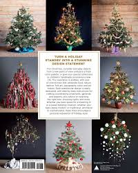 Christmas Tree Types Oregon by The New Christmas Tree 24 Dazzling Trees And Over 100 Handcrafted