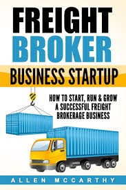 100 How To Become A Truck Broker Freight Business Startup To Start Run Grow A