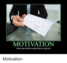 Demotivational Posters Motive And Motivation MOTIVATION Every Year Without A Pay Raise Is