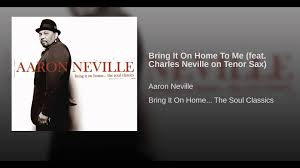 Bring It Home To Me feat Charles Neville on Tenor Sax