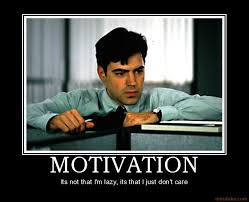 Motivation Office Space Peter Gibbons Lazy Demotivational Poster 1217927102