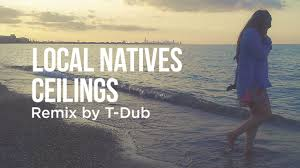 local natives ceilings remix by t dub youtube