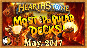 hearthstone most popular decks may 2017 the monthly meta youtube