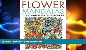 FAVORITE BOOK Flower Mandalas Coloring Book For Adults Mandala And Art Series FULL