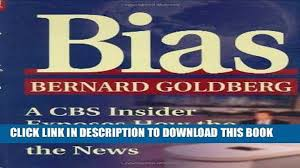 PDF FREE Bias A CBS Insider Exposes How The Media Distort News