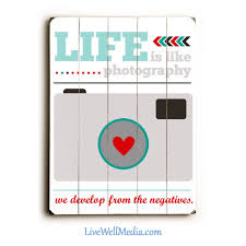 Funny Signs Life Is Like Photography We Develope From The Negatives Posters Quotes