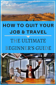 How To Quit Your Job Travel The Ultimate Beginners Guide