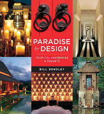 100 Bill Bensley Paradise By Design Tropical Residences And Resorts By