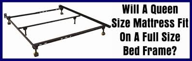 Will A Queen Size Mattress Fit A Full Size Bed Frame