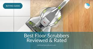 best floor scrubbers reviewed in 2018 contractorculture