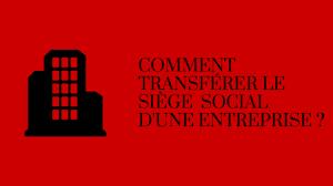 transfert siege social modification entreprise toutes les formalités de modification d