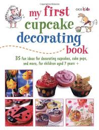 My First Cupcake Decorating Book 35 Recipes For Cupcakes Cookies And Cake Pops Children Ages 7 Years Cico Kidz Reviews