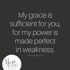Friend It Is True Gods Grace Sufficient For You Because His Power Made Perfect