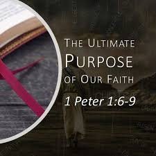 THE ULTIMATE PURPOSE OF OUR FAITH