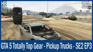 GTA 5 Totally Top Gear - Pickup Trucks - SE2 EP3 - YouTube