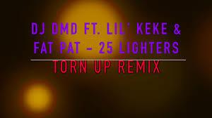 25 lighters on my dresser dj dmd dj dmd ft lil keke pat 25 lighters torn up remix