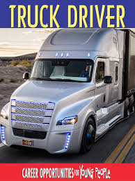 Amazon.com: Career Opprotunities For Young People - Truck Driver ... Commercial Truck And Bus Driving Planning For A Career Mdblowing Jobs You Must Consider Before Fundraiser By Christopher Helton Truck Driving Career Katlaw Truck Driving On Twitter Drivers Need No Httpwwwliforacareschooleduaingprogramstruckdriver Brdvaughan Lumber Have A Trucking Great Time With Driver Coming Soon Coastal Transport Co Inc Careers Life The Road Becoming Driver Camel Considering Uber Try Instead Chayka Trucking Industry Faces Labour Shortage As It Struggles To Attract The Lead Pedal Podcast Bruce Outridge