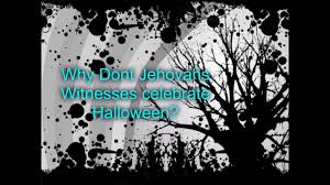 Jehovah Witness Halloween by Why Jehovahs Witnesses Dont Celebrate Halloween Youtube