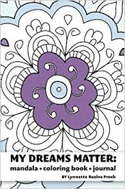 My Dreams Matter Mandala Coloring Book Journal Inspiration Guide And Motivational Tool Volume 1