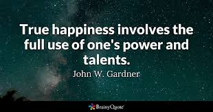 True Happiness Involves The Full Use Of Ones Power And Talents