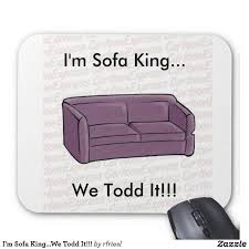 Sofa King We Todd Did Sayings by Im Sofa King We Todd Did