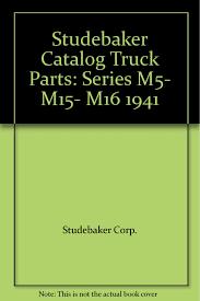 100 Studebaker Truck Parts Catalog Series M5 M15 M16 1941