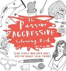 The Passive Aggressive Colouring Book For People Who Just Dont Get Whole Calm Thing Books