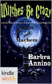 Magic And Mayhem Witches Be Crazy Kindle Worlds Novella Stacy Justice Magical Mysteries Book Is Called On To Help A Sassy Southern Witch