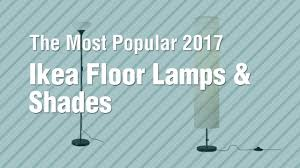 Holmo Floor Lamp Hack by Ikea Floor Lamps U0026 Shades The Most Popular 2017 Youtube