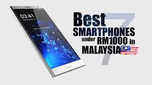 7 Best Smartphones Under RM1000 In Malaysia April 2016