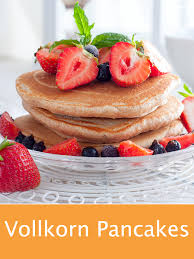 gesunde pancakes aus vollkornmehl rezept rezept