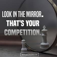 Look In The Mirror That Is Your Competition Inspirational Picture Hustle Quotes