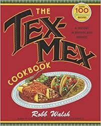cuisine tex mex the tex mex cookbook a history in recipes and photos robb walsh