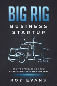Big Rig Business Startup: How To Start, Run & Grow A Successful ...