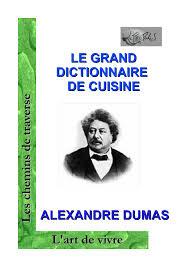 le grand dictionnaire de cuisine le grand dictionnaire de cuisine d alexandre dumas