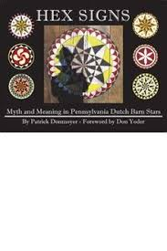Hex Signs Myth And Meaning In Pennsylvania Dutch Barn Stars Patrick Donmoyer 9781601263841 Masthof Books