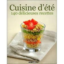 recette cuisine été cuisine d été 140 délicieuses recettes broché collectif