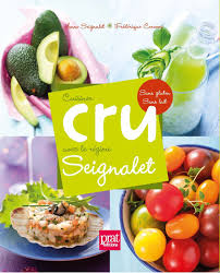 cuisiner cru 70 recettes food cuisiner cru avec le régime seignalet boutique de l association