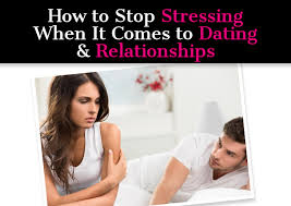 How To Stop Stressing When It Comes Dating Relationships Post Image