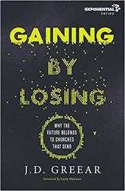 Gaining By Losing Why The Future Belongs To Churches That Send Exponential Series JD Greear Larry Osborne 9780310533955 Amazon Books