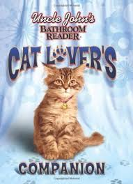 Uncle Johns Bathroom Reader Facts by Uncle John U0027s Bathroom Reader Cat Lover U0027s Companion By Bathroom