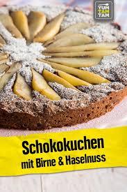 schokokuchen mit birne haselnuss birnen schoko kuchen