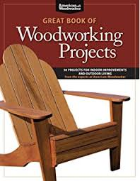 Great Book Of Woodworking Projects 50 For Indoor Improvements And Outdoor Living From The