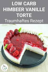 low carb himbeer vanille torte leckeres rezept zum