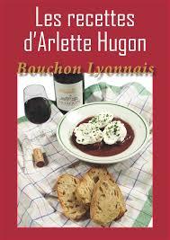 recette cuisine lyonnaise cuisine lyonnaise les recettes d arlette hugon bouchon lyonnais