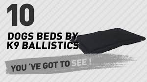 K9 Ballistics Bed by Dogs Beds By K9 Ballistics Pets Lover Channel Presents Youtube