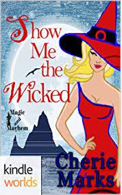Magic And Mayhem Show Me The Wicked Kindle Worlds Novella Hearts