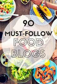 blogs cuisine 90 food blogs you must follow in 2017